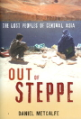Out of Steppe The Lost Peoples of Central Asia