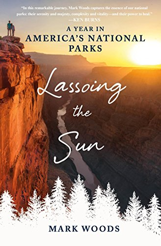 Lassoing the Sun: A Year in America�s National Parks