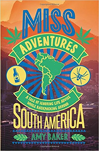 Miss Adventures: A Tale of Ignoring Life Advice While Backpacking Around South America