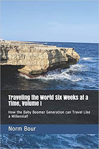 Traveling the World Six Weeks at a Time, Volume I: How the Baby Boomer Generation can Travel Like the Millennials!