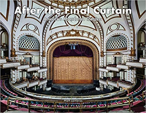 After the Final Curtain: America's Abandoned Theaters