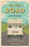 On the Road...With Kids: One Family's Life-Changing Gap Year